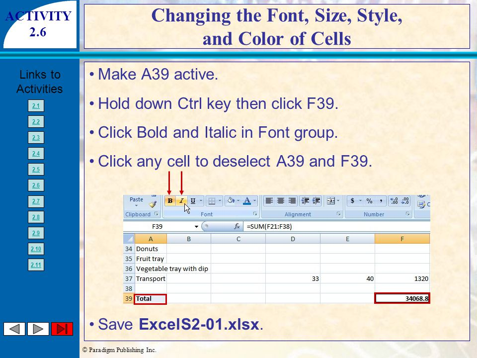 © Paradigm Publishing Inc. Links to Activities 2.1 2.2 2.3 2.4 2.5 2.6 2.7 2.8 2.9 2.10 2.11 Changing the Font, Size, Style, and Color of Cells Make A