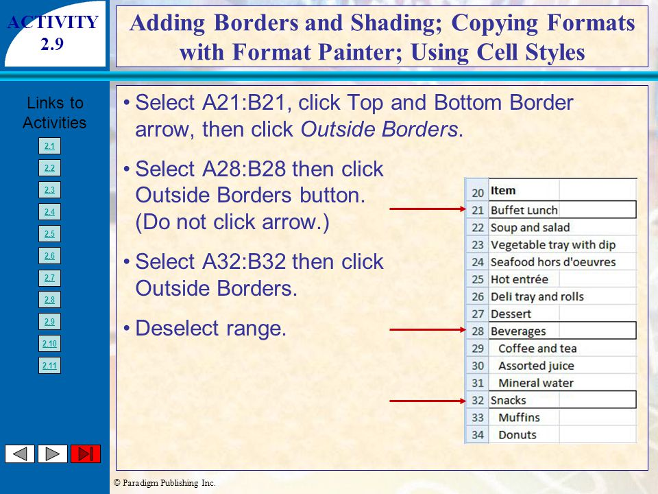 © Paradigm Publishing Inc. Links to Activities 2.1 2.2 2.3 2.4 2.5 2.6 2.7 2.8 2.9 2.10 2.11 Select A21:B21, click Top and Bottom Border arrow, then c
