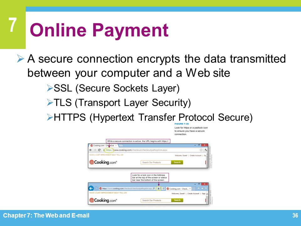 7 Online Payment  A secure connection encrypts the data transmitted between your computer and a Web site  SSL (Secure Sockets Layer)  TLS (Transpor