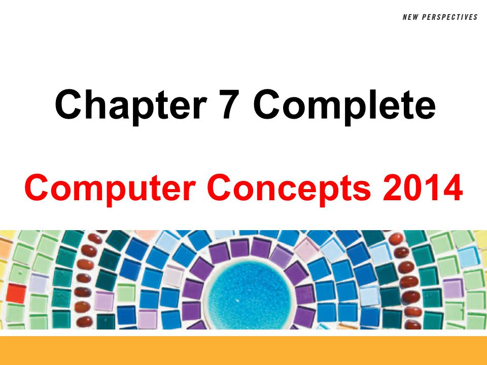 Computer Concepts 2014 Chapter 7 Complete