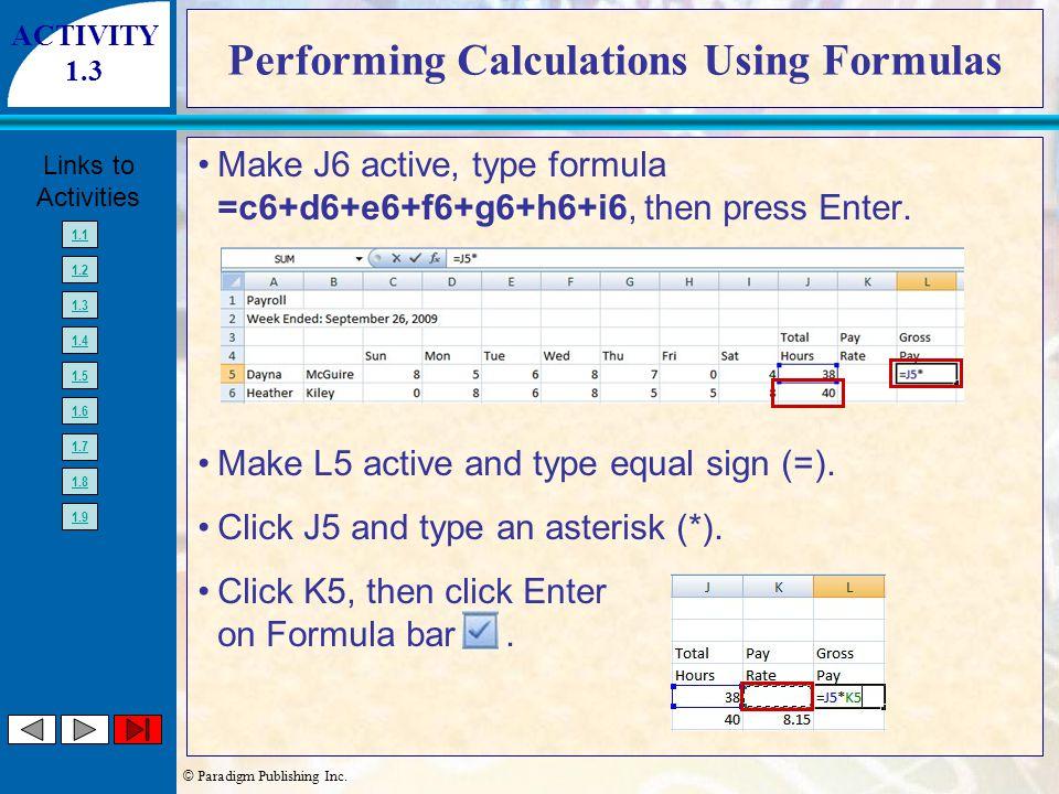 © Paradigm Publishing Inc. Links to Activities 1.1 1.2 1.3 1.4 1.5 1.6 1.7 1.8 1.9 Performing Calculations Using Formulas Make J6 active, type formula