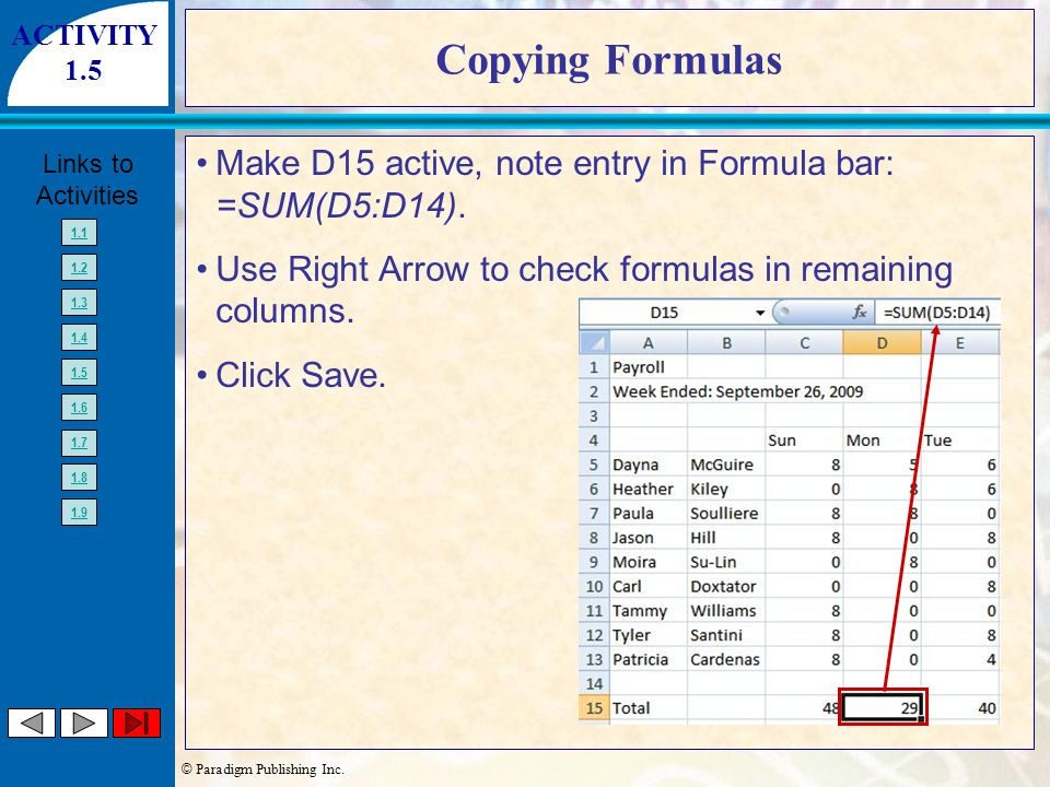 © Paradigm Publishing Inc. Links to Activities 1.1 1.2 1.3 1.4 1.5 1.6 1.7 1.8 1.9 Copying Formulas Make D15 active, note entry in Formula bar: =SUM(D
