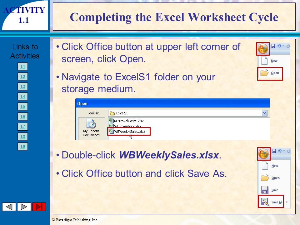 © Paradigm Publishing Inc. Links to Activities 1.1 1.2 1.3 1.4 1.5 1.6 1.7 1.8 1.9 Completing the Excel Worksheet Cycle Click Office button at upper l