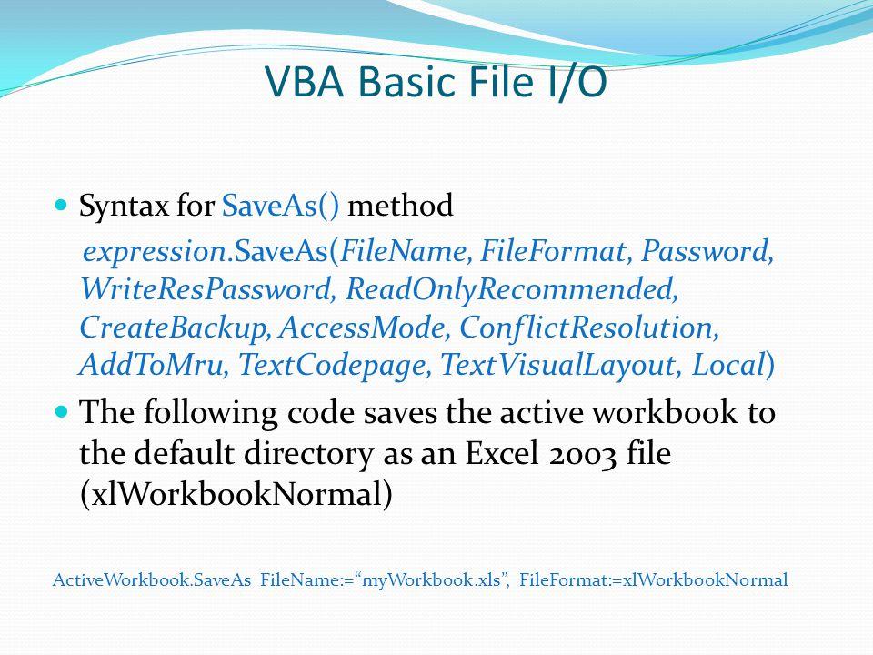 Syntax for SaveAs() method expression.SaveAs(FileName, FileFormat, Password, WriteResPassword, ReadOnlyRecommended, CreateBackup, AccessMode, Conflict