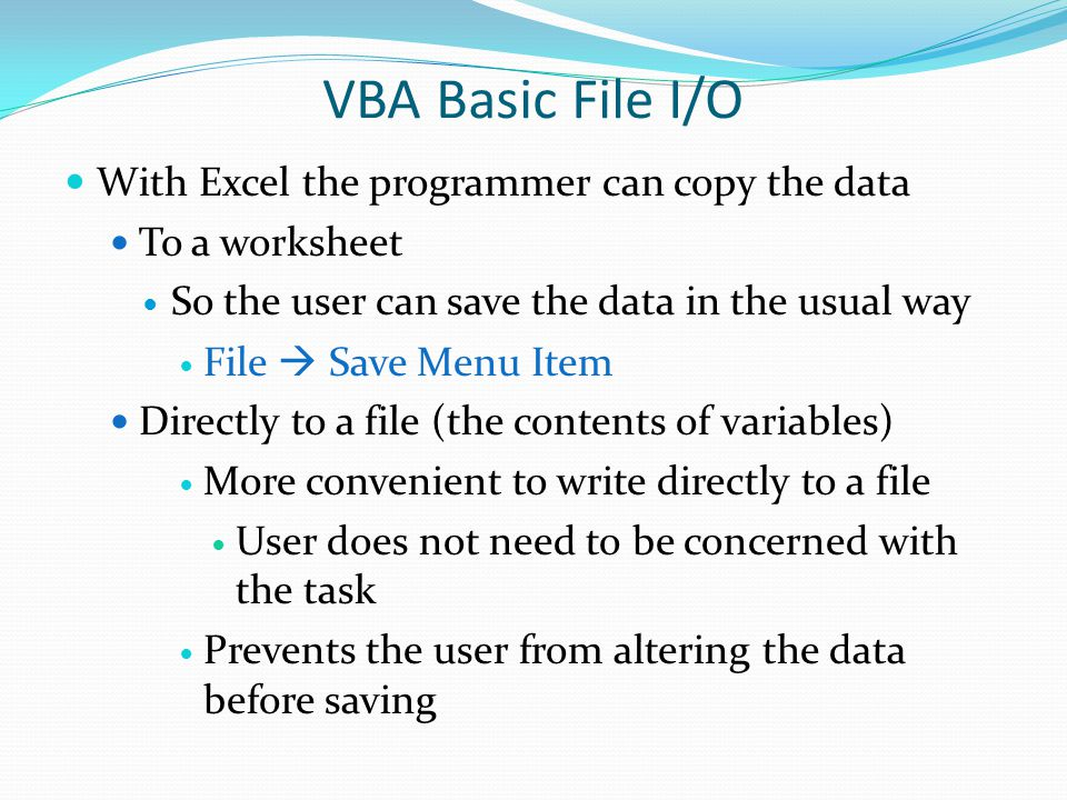 VBA Basic File I/O You may also save data in a specific worksheet using the SaveAs() method of the Worksheet object The two main arguments are FileName FileFormat expression.SaveAs(FileName, FileFormat, Password, WriteResPassword, ReadOnlyRecommended, CreateBackup, AddToMru, TextCodepage, TextVisualLayout, Local) You cannot use SaveAs() method of the Worksheet object to save the entire Workbook Only data within a specific worksheet.