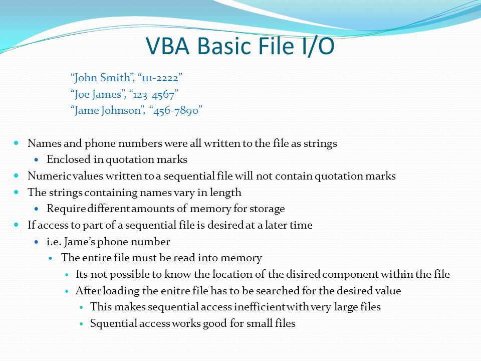 "VBA Basic File I/O ""John Smith"", ""111-2222"" ""Joe James"", ""123-4567"" ""Jame Johnson"", ""456-7890"" Names and phone numbers were all written to the file as"