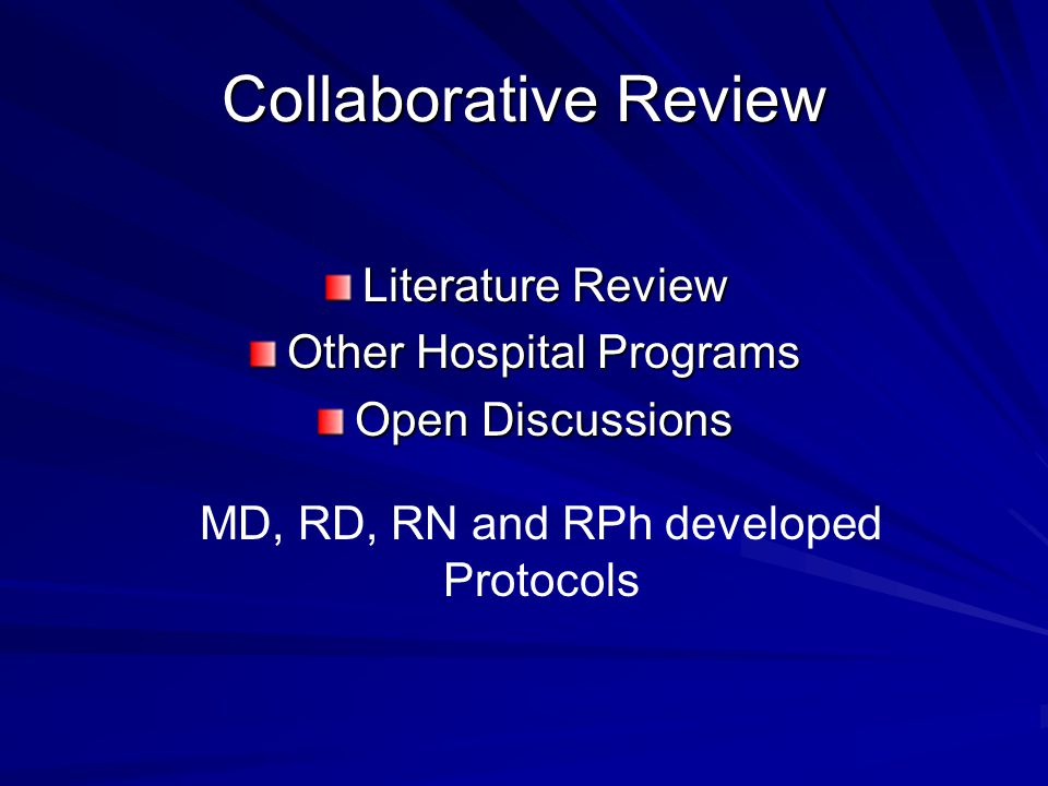 Collaborative Review Literature Review Other Hospital Programs Open Discussions MD, RD, RN and RPh developed Protocols