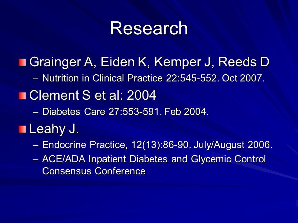 Research Grainger A, Eiden K, Kemper J, Reeds D –Nutrition in Clinical Practice 22:545-552. Oct 2007. Clement S et al: 2004 –Diabetes Care 27:553-591.