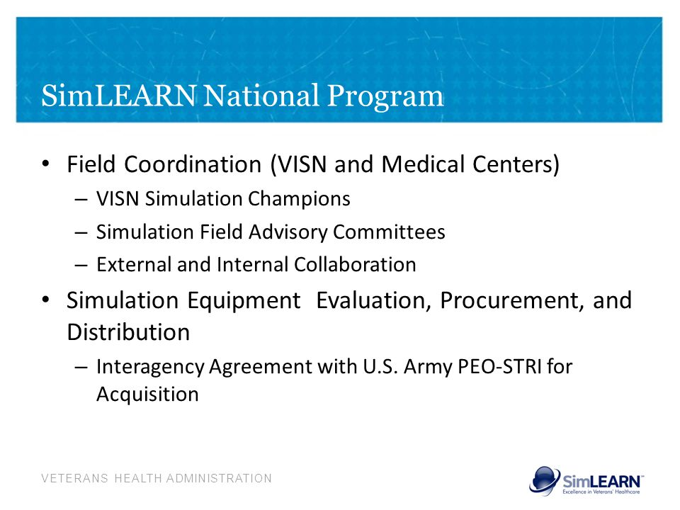 VETERANS HEALTH ADMINISTRATION SimLEARN National Program Field Coordination (VISN and Medical Centers) – VISN Simulation Champions – Simulation Field