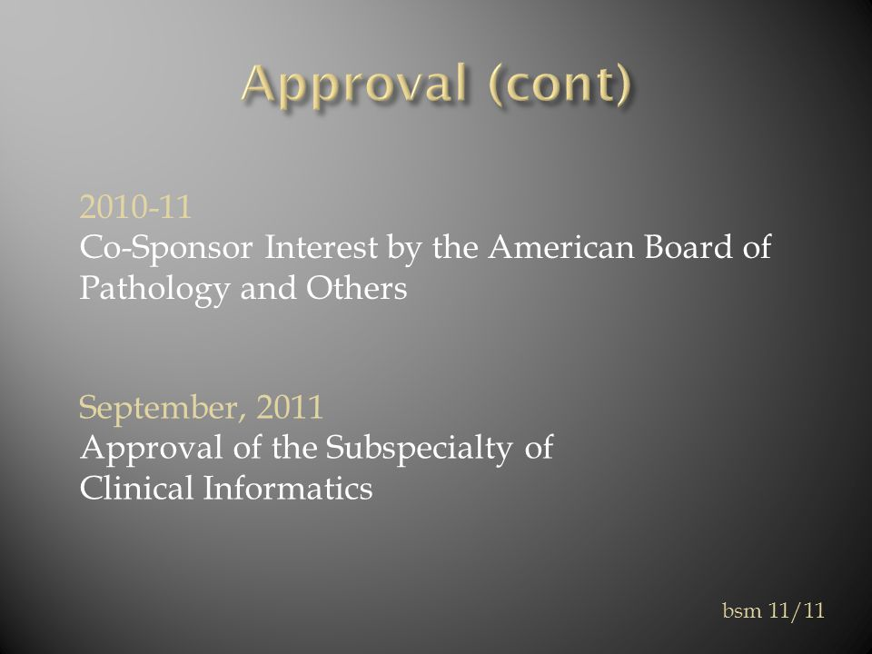 2010-11 Co-Sponsor Interest by the American Board of Pathology and Others bsm 11/11 September, 2011 Approval of the Subspecialty of Clinical Informatics
