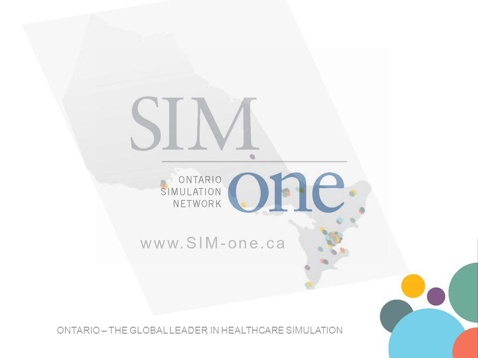 www.SIM-one.ca ONTARIO – THE GLOBAL LEADER IN HEALTHCARE SIMULATION