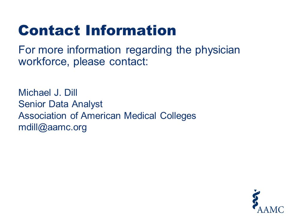 Contact Information For more information regarding the physician workforce, please contact: Michael J.