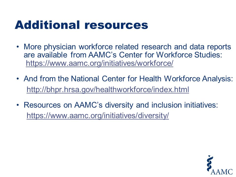 Additional resources More physician workforce related research and data reports are available from AAMC's Center for Workforce Studies: https://www.aa