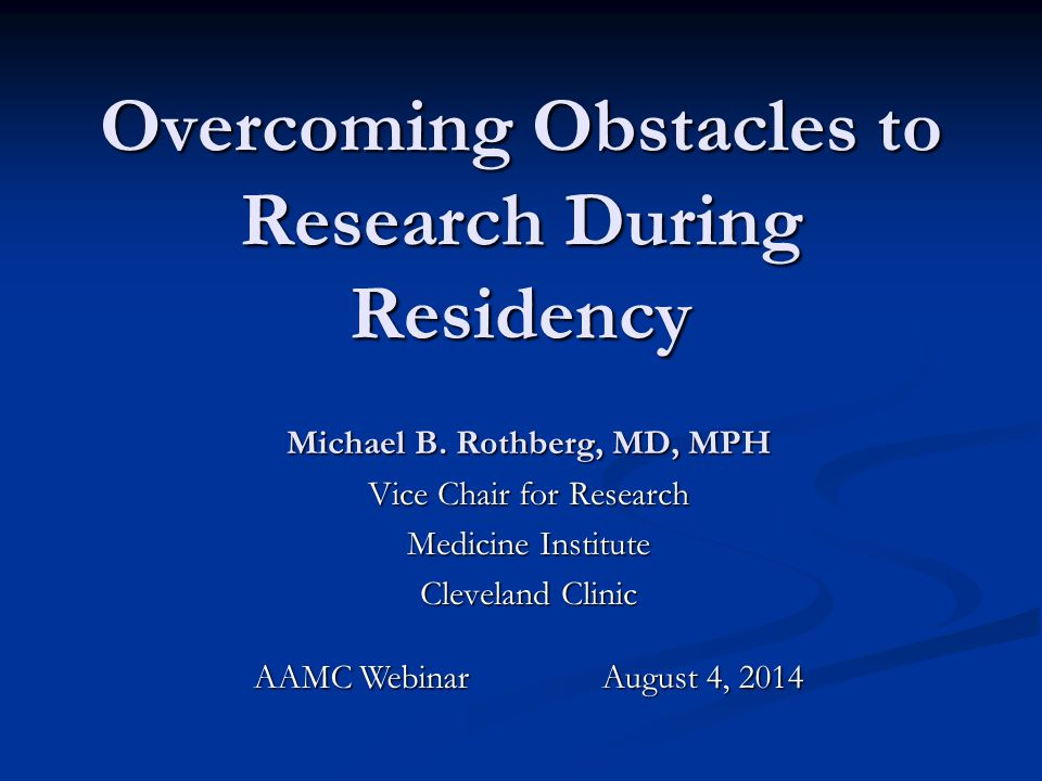 Overcoming Obstacles to Research During Residency Michael B.
