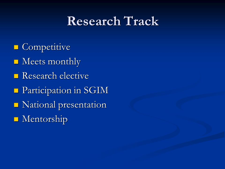 Research Track Competitive Competitive Meets monthly Meets monthly Research elective Research elective Participation in SGIM Participation in SGIM National presentation National presentation Mentorship Mentorship