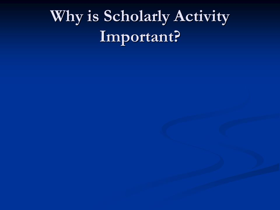 Why is Scholarly Activity Important