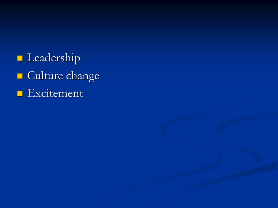 Leadership Leadership Culture change Culture change Excitement Excitement