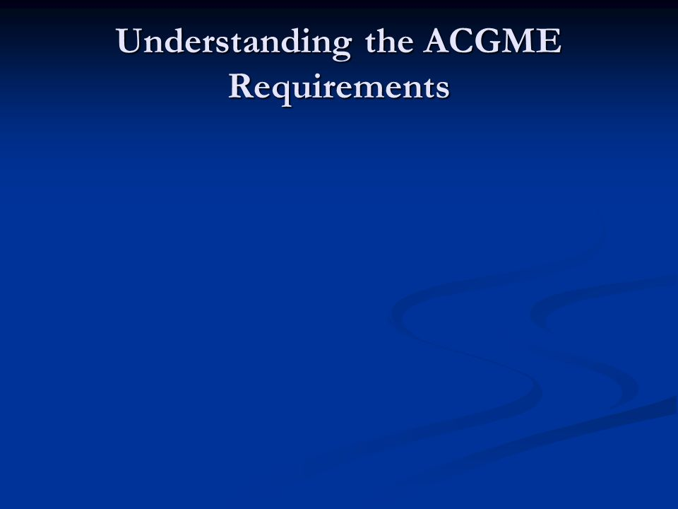Understanding the ACGME Requirements