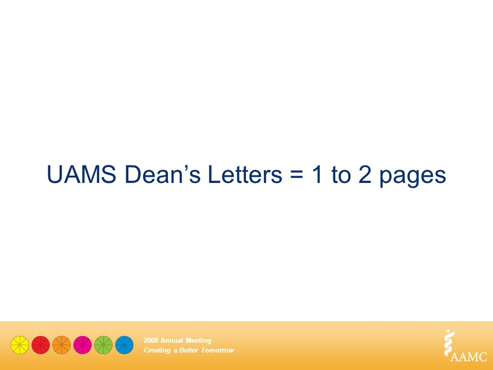 Creating a Better Tomorrow 2008 Annual Meeting UAMS Dean's Letters = 1 to 2 pages
