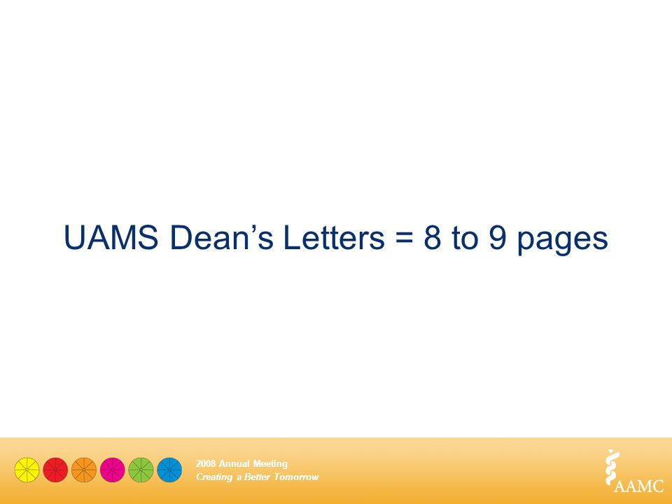 Creating a Better Tomorrow 2008 Annual Meeting UAMS Dean's Letters = 8 to 9 pages