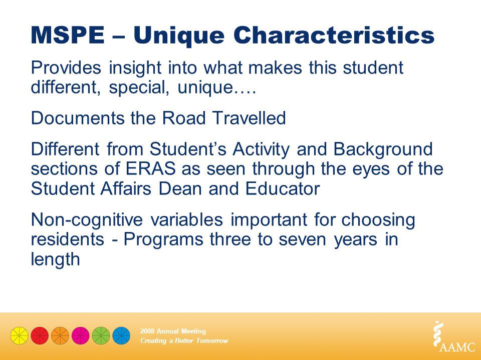 Creating a Better Tomorrow 2008 Annual Meeting MSPE – Unique Characteristics Provides insight into what makes this student different, special, unique…
