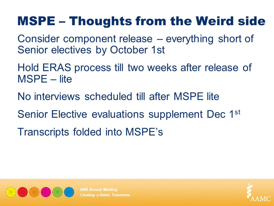 Creating a Better Tomorrow 2008 Annual Meeting MSPE – Thoughts from the Weird side Consider component release – everything short of Senior electives b