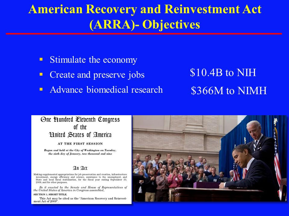 American Recovery and Reinvestment Act (ARRA)- Objectives  Stimulate the economy  Create and preserve jobs  Advance biomedical research $10.4B to N