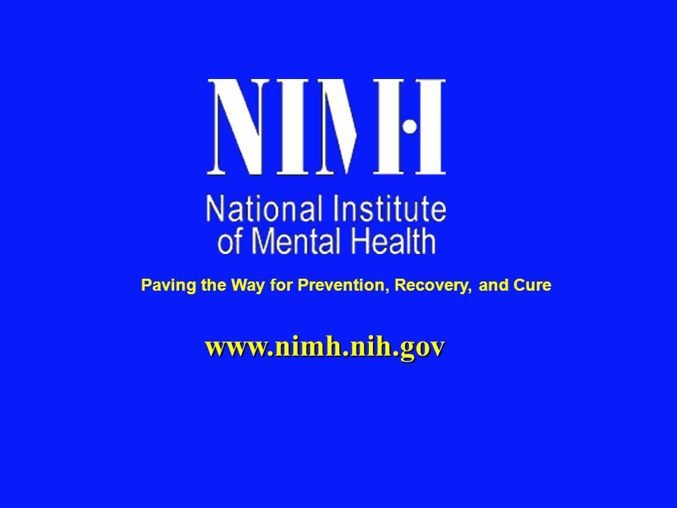 www.nimh.nih.gov Paving the Way for Prevention, Recovery, and Cure