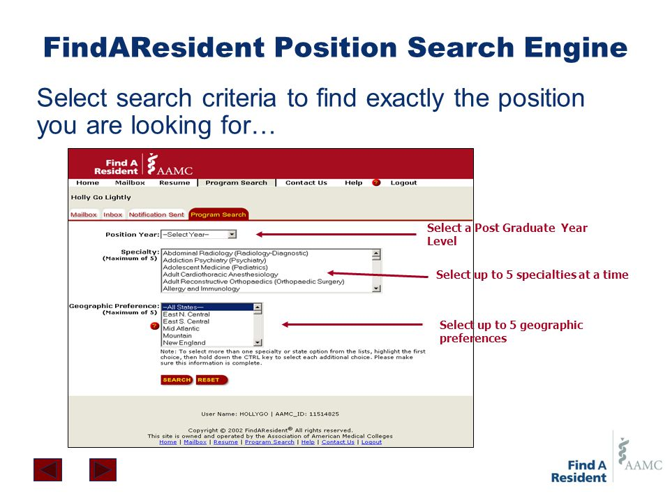 FindAResident Position Search Engine Select search criteria to find exactly the position you are looking for… Select up to 5 specialties at a time Select up to 5 geographic preferences Select a Post Graduate Year Level