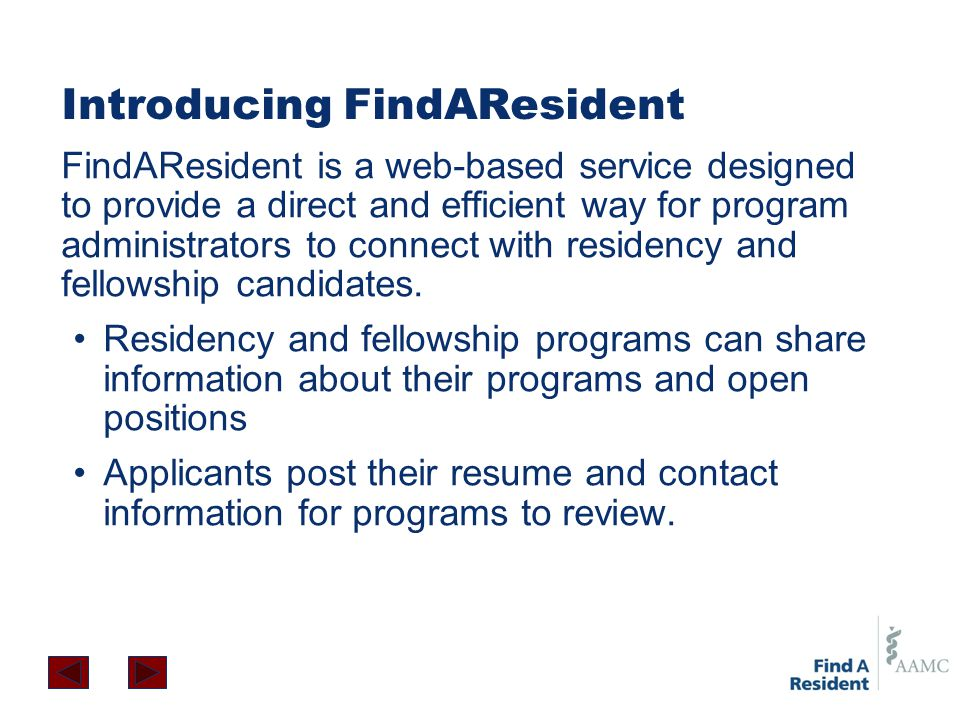 Introducing FindAResident FindAResident is a web-based service designed to provide a direct and efficient way for program administrators to connect wi