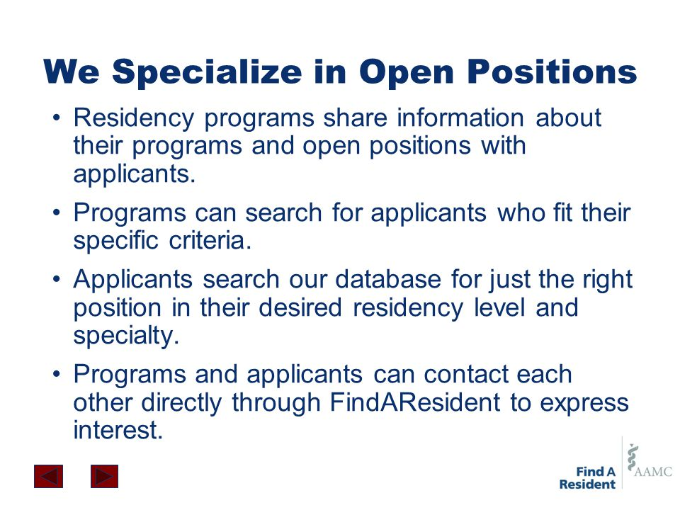We Specialize in Open Positions Residency programs share information about their programs and open positions with applicants. Programs can search for