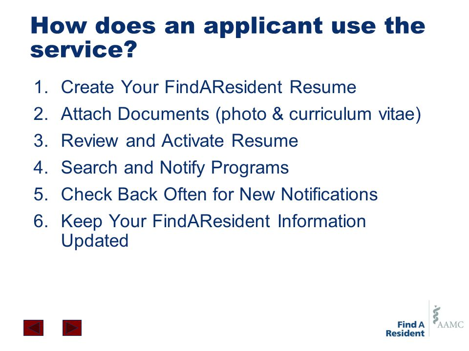 How does an applicant use the service? 1.Create Your FindAResident Resume 2.Attach Documents (photo & curriculum vitae) 3.Review and Activate Resume 4
