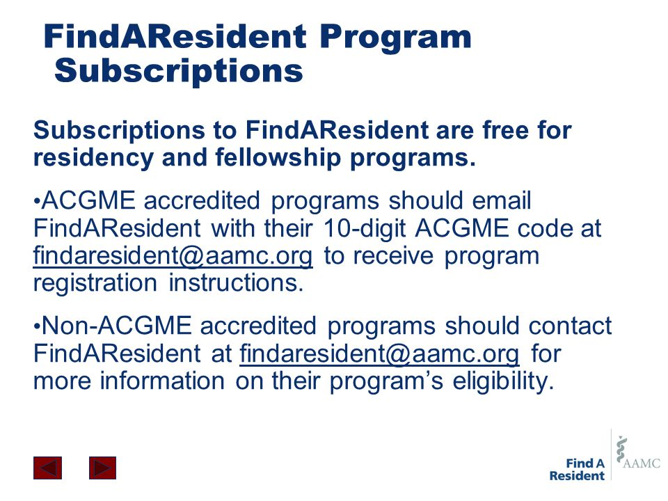 FindAResident Program Subscriptions Subscriptions to FindAResident are free for residency and fellowship programs. ACGME accredited programs should em