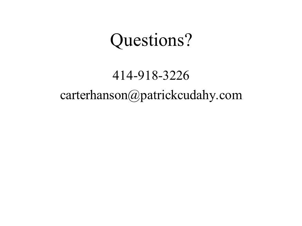Questions? 414-918-3226 carterhanson@patrickcudahy.com