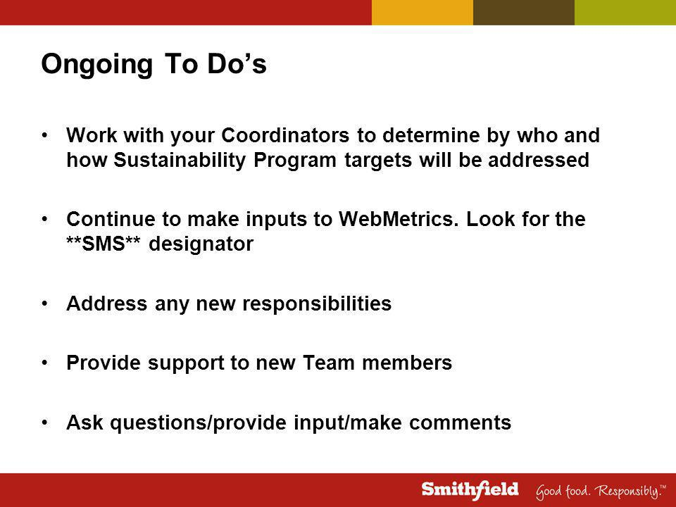 Ongoing To Do's Work with your Coordinators to determine by who and how Sustainability Program targets will be addressed Continue to make inputs to WebMetrics.