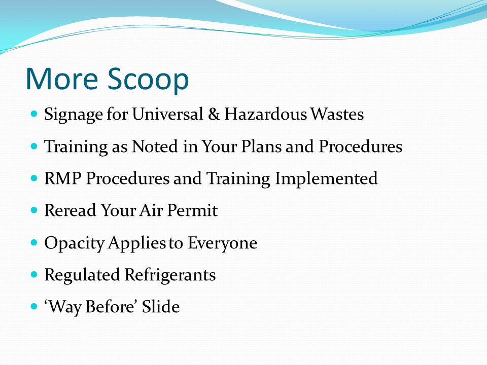 More Scoop Signage for Universal & Hazardous Wastes Training as Noted in Your Plans and Procedures RMP Procedures and Training Implemented Reread Your Air Permit Opacity Applies to Everyone Regulated Refrigerants 'Way Before' Slide