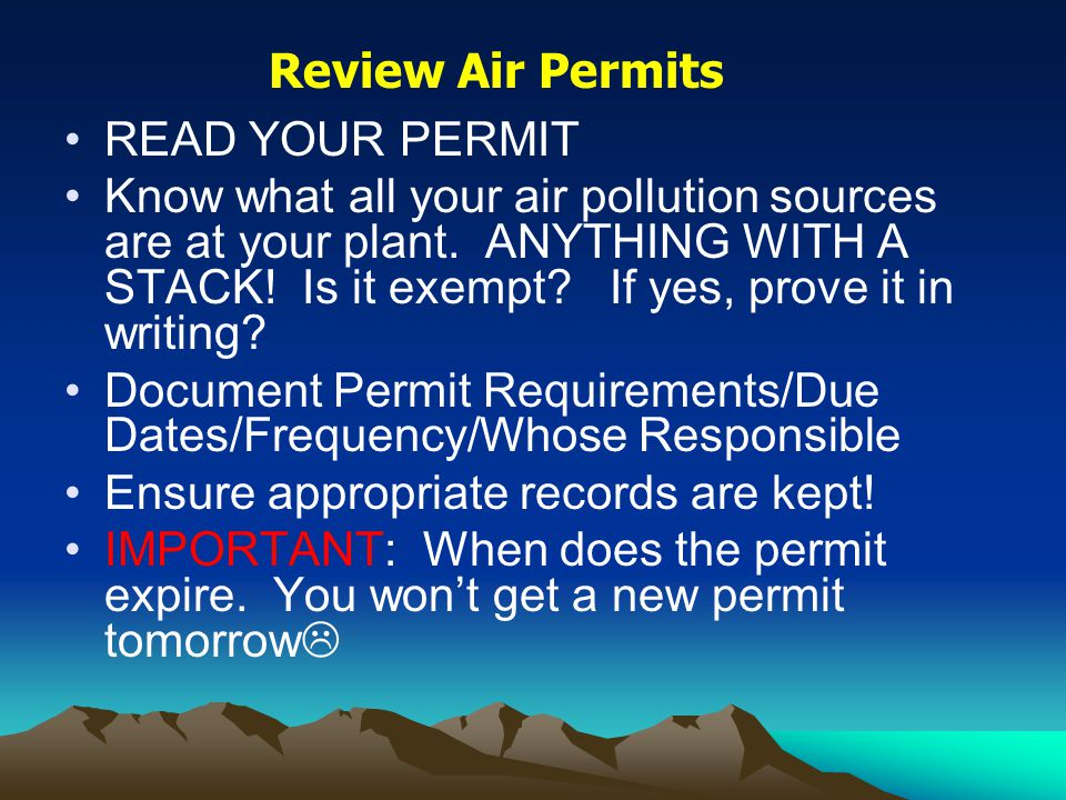 READ YOUR PERMIT Know what all your air pollution sources are at your plant. ANYTHING WITH A STACK! Is it exempt? If yes, prove it in writing? Documen