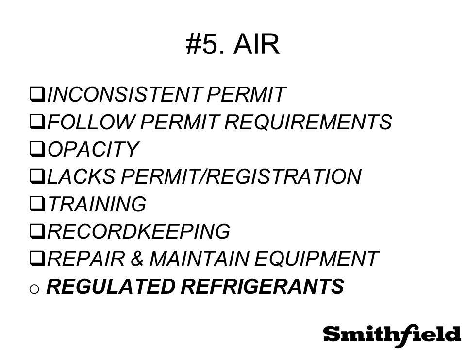 #5. AIR  INCONSISTENT PERMIT  FOLLOW PERMIT REQUIREMENTS  OPACITY  LACKS PERMIT/REGISTRATION  TRAINING  RECORDKEEPING  REPAIR & MAINTAIN EQUIPM