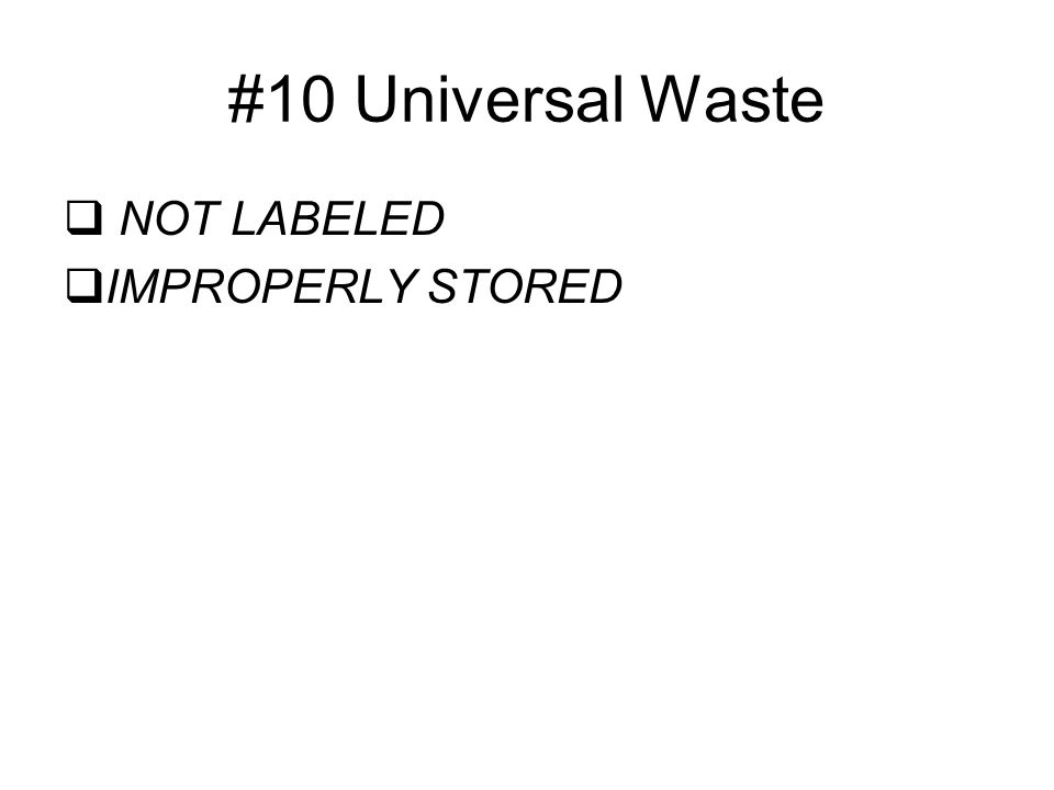 #10 Universal Waste  NOT LABELED  IMPROPERLY STORED