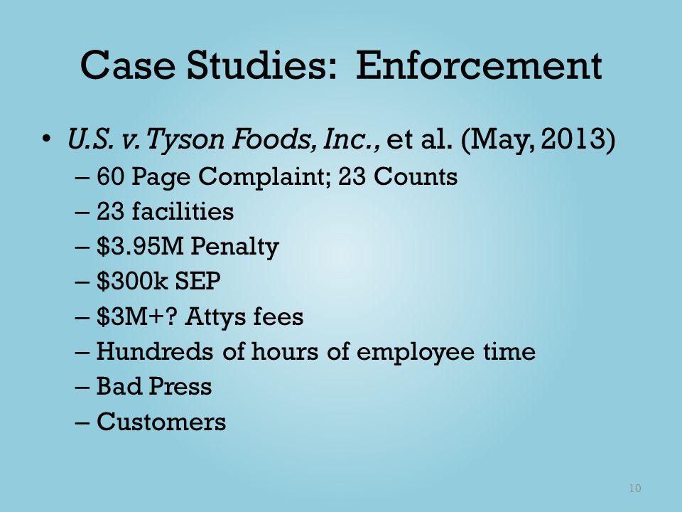 Case Studies: Enforcement U.S. v. Tyson Foods, Inc., et al. (May, 2013) – 60 Page Complaint; 23 Counts – 23 facilities – $3.95M Penalty – $300k SEP –