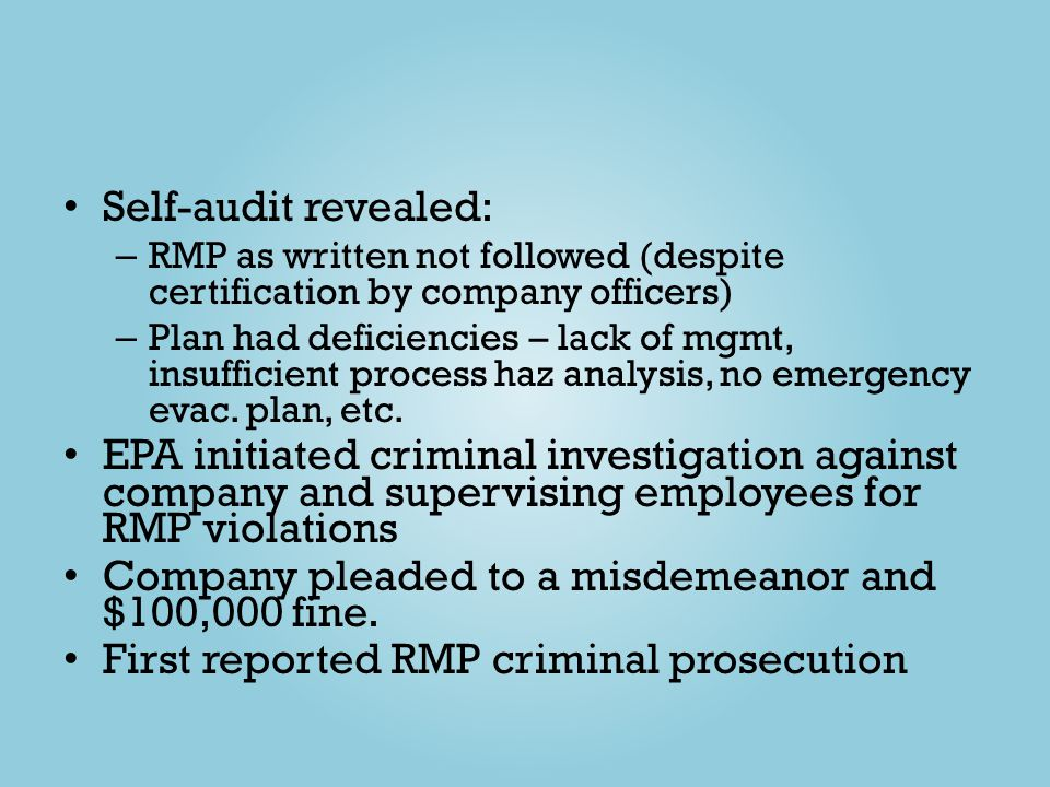 Self-audit revealed: – RMP as written not followed (despite certification by company officers) – Plan had deficiencies – lack of mgmt, insufficient pr