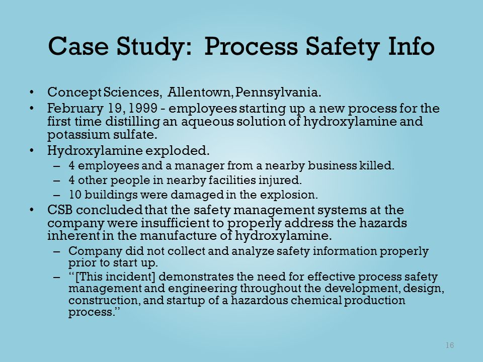Case Study: Process Safety Info Concept Sciences, Allentown, Pennsylvania. February 19, 1999 - employees starting up a new process for the first time