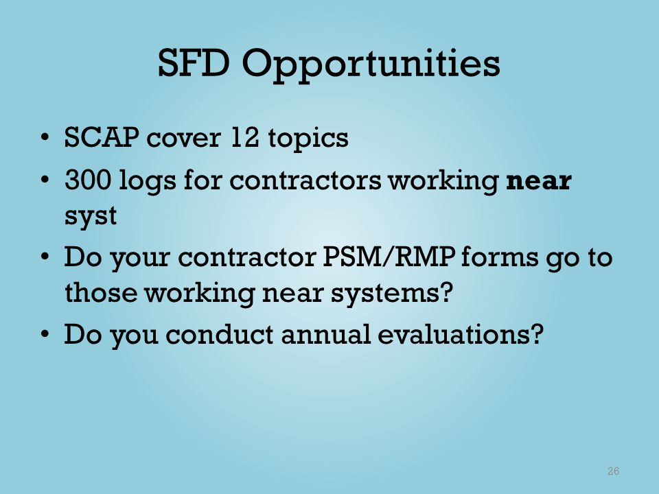 SFD Opportunities SCAP cover 12 topics 300 logs for contractors working near syst Do your contractor PSM/RMP forms go to those working near systems? D