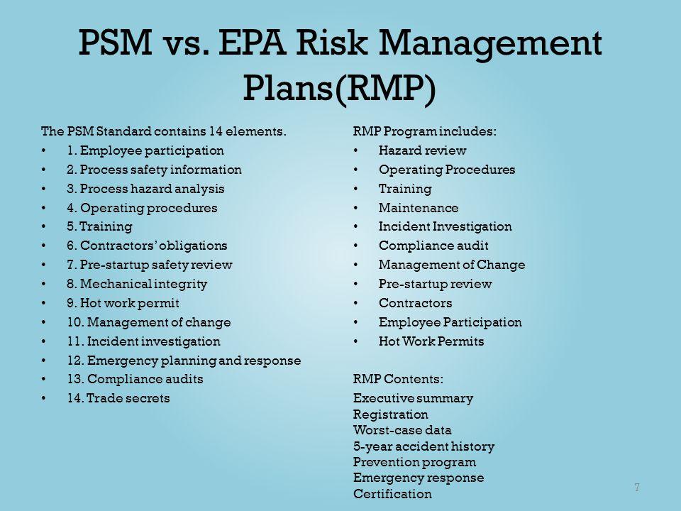 PSM vs. EPA Risk Management Plans(RMP) The PSM Standard contains 14 elements. 1. Employee participation 2. Process safety information 3. Process hazar