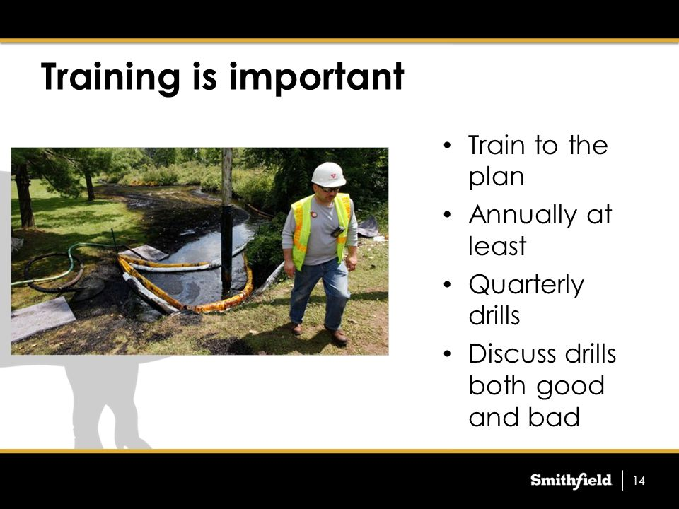 Training is important Train to the plan Annually at least Quarterly drills Discuss drills both good and bad 14