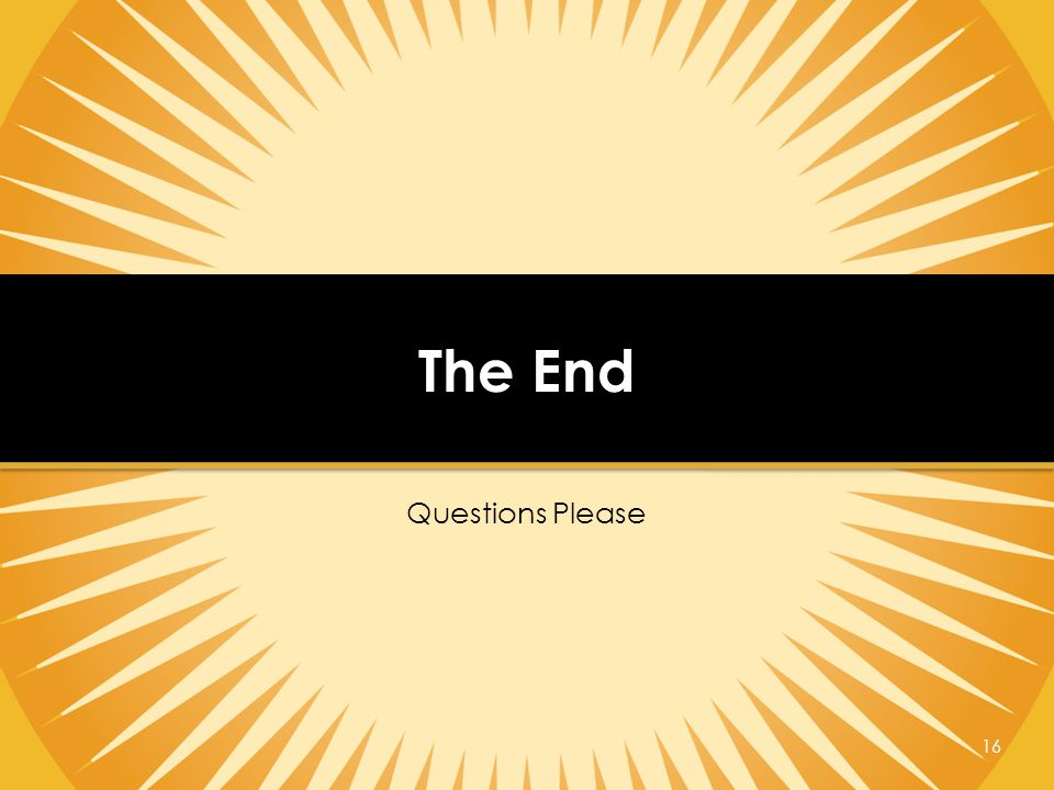 Questions Please 16 The End
