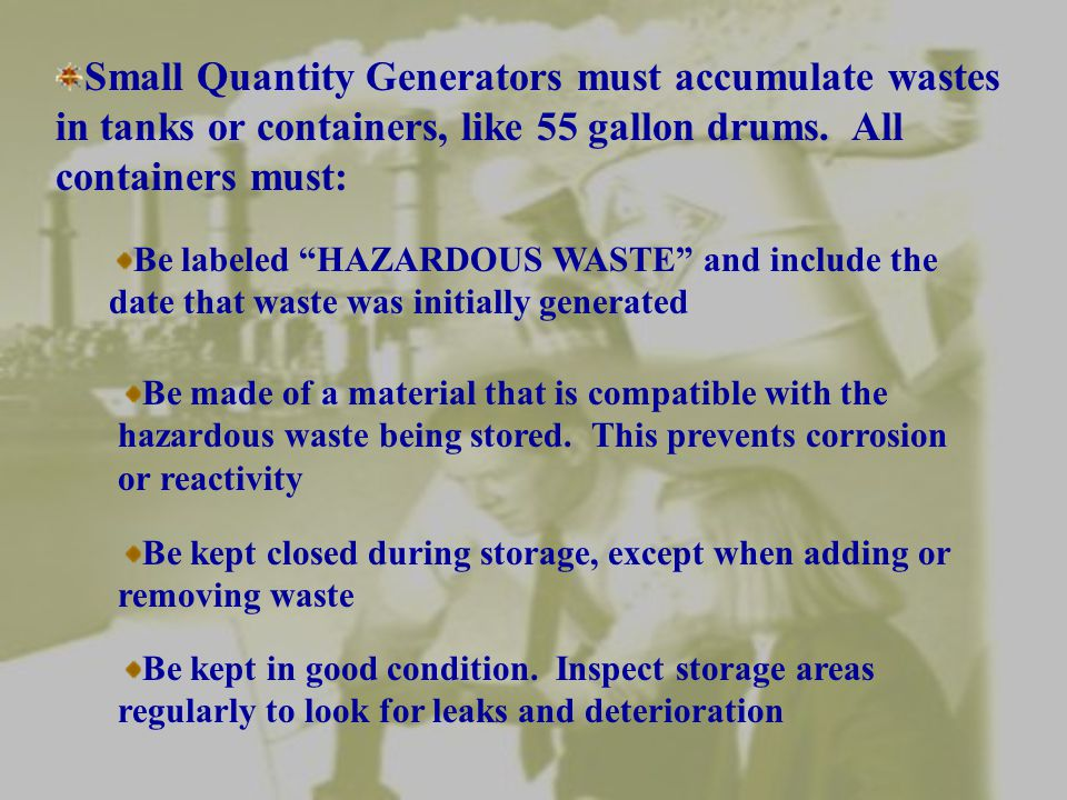 MANAGING HAZARDOUS WASTE ON SITE Small Quantity Generators can accumulate no more than 13,228 pounds of hazardous waste on site without a permit.
