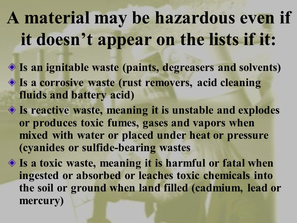 Wastes are considered hazardous if they appear on one of four lists published in the Code of Federal Regulations.