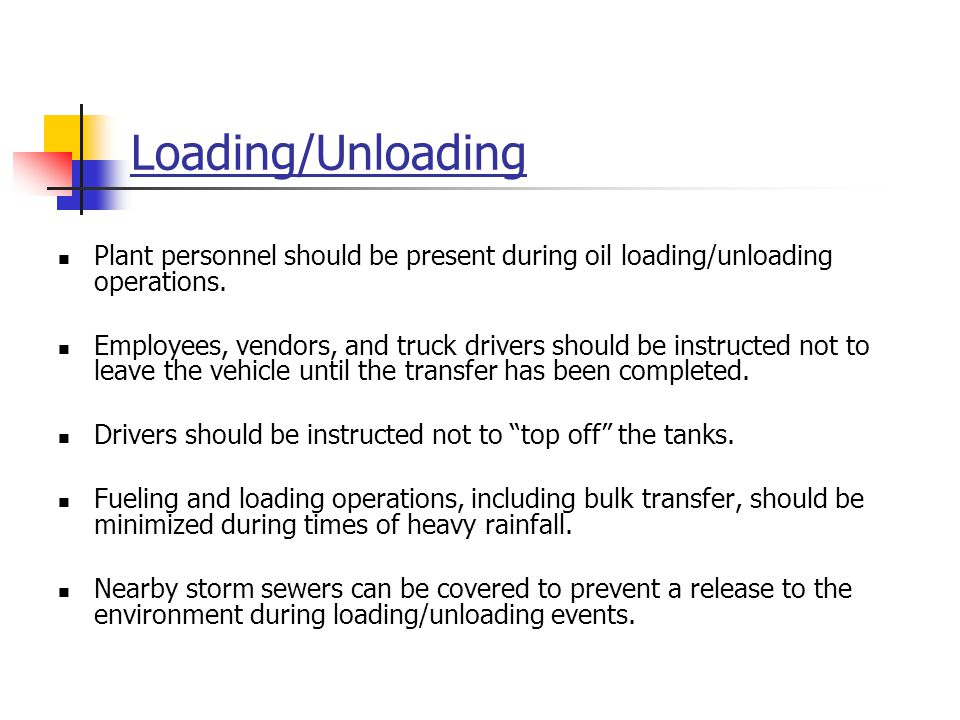 Loading/Unloading Plant personnel should be present during oil loading/unloading operations. Employees, vendors, and truck drivers should be instructe