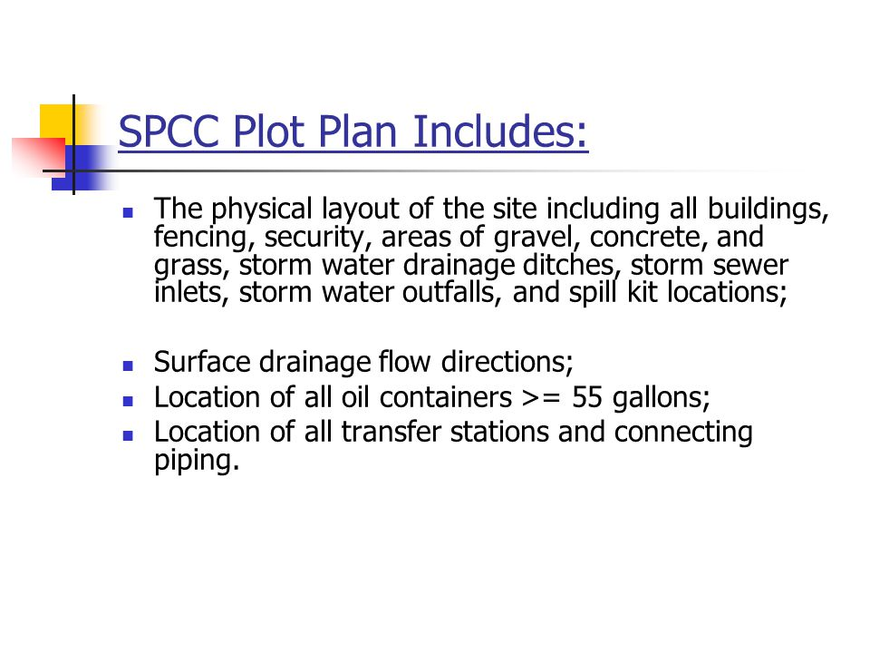SPCC Plot Plan Includes: The physical layout of the site including all buildings, fencing, security, areas of gravel, concrete, and grass, storm water